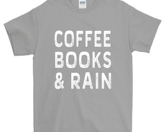 Coffee Books  Rain Funny Sayings T-Shirt For Men Women Funny Gift Screen Printed Tee Mens Ladies Womens Tees