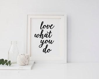 "PRINTABLE Art ""Love What You Do"" Typography Art Print Black and White Love Print Love Art Dorm Decor Dorm Art"