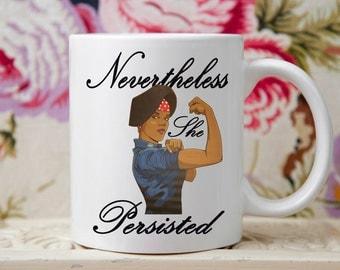 Nevertheless She Persisted Mug, She persisted Gift, Afro American, Black Caucasus,Feminist mug, Democratic mug, Elizabeth Warren, Gift