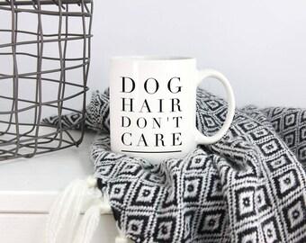 Funny Dog Mug, Dog Hair Don't Care Mug, Dog Mom Gift, Pet Lover, Dog Dad Gift, Dog Lover Gift, Dog Mom Mug, Rescue Dog Mom, Husky Mom Gift