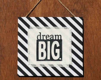 Dream Big Sign - Inspirational sign - Wall hanging - Black and white wall decor - Striped art - Cubicle decor - Office decor - Dorm decor