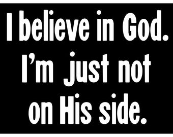 New Black Sticker I Believe in God I'm Just Not on His Side Satanic Metal Satan 666 Evil
