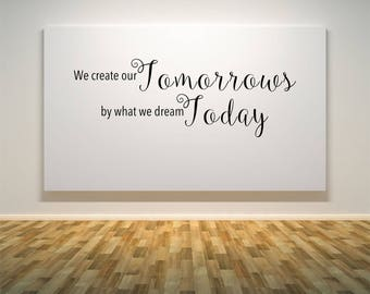 We create our tomorrows, by what we dream today, dreams, inspirational quote, Wall Art Vinyl Decal Sticker