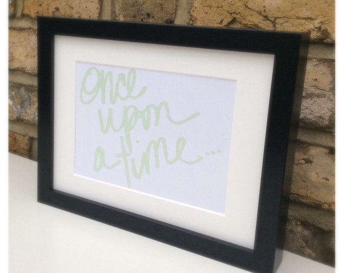Once upon a time... Quote Framed print can be personalised, any colour font. Size 10x7