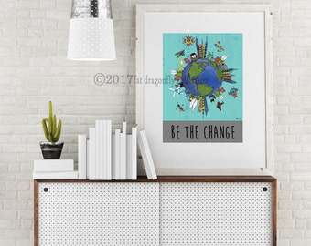 Whimsical earth print. Earth poster. Urban Earth wall decor. Environmental art print. Be the Change typography. Environmental art for kids.