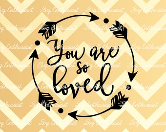 You are so loved SVG, Baby SVG, Baby boy SVG, Baby girl Svg, New born Svg, Nursery, baby gift svg, Clip Art, Vector, Svg Sayings