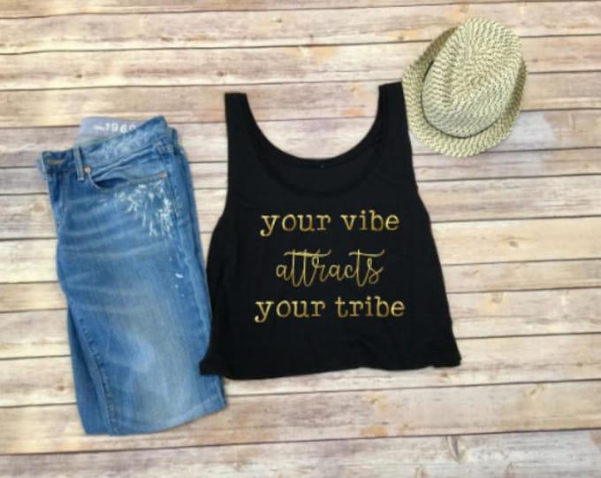 Your Vibe Attracts Your Tribe TANK - Women's Shirt - Women's Tank - Loose Tank - Boho Shirt - Music Festival Shirt - Tribe Shirt - Gift