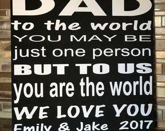 Dad To The World You May Be Just One Person But To Us You Are The World!!! Can be personalized !!!! Amazing gift