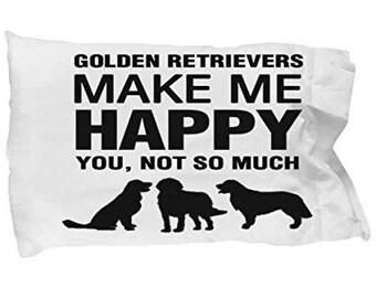 Golden Retrievers Make Me Happy Pillow Case