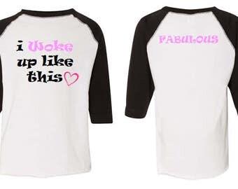 I Woke Up Like This...Fabulous Toddler Girl Shirt