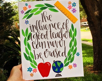 The Influence of a Good Teacher Can Never Be Erased | Teacher Canvas | Teacher Appreciation Gift