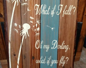 What if I fall? Oh my darling, what if you fly? Dandelion pallet sign