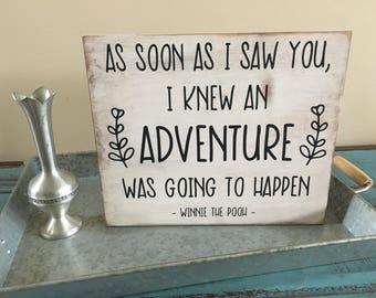 As Soon As I Saw You, I Knew An Adventure Was Going to Happen Winnie The Pooh Inspirational Rustic Wood Sign/Nursery Decor