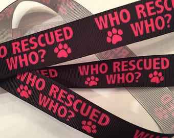 "Who Rescued Who Ribbon 7/8"" Grosgrain"