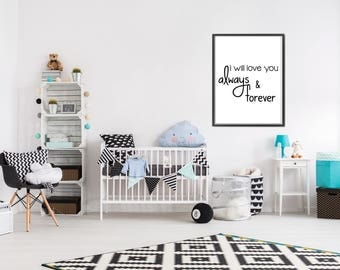 PRINTABLE WALL ART : I will love you always and forever - Nursery Deco, Baby Shower Gift