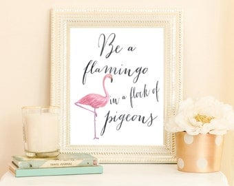 Be a flamingo in a flock of pigeons print - flamingo print - flamingo art - inspirational quote print - flamingo quote poster