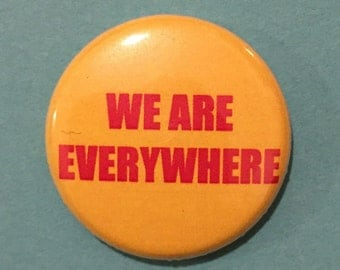 "We Are Everywhere 1"" pin"