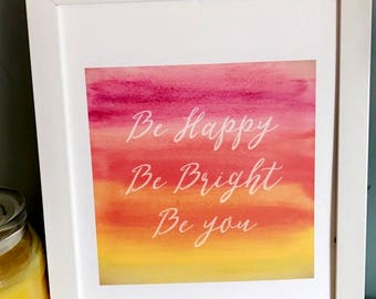 "PRINTABLE Art ""Be Happy Be Bright Be You"" Typography, Watercolor - Home Decor"