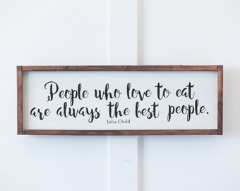 Julia Child Quote, People Who Love To Eat, Are Always the Best People, Kitchen Decor, Wall Art, Home Decor, Home and Living, Farmhouse Decor
