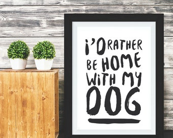 Printable I'd Rather Be Home With My Dog quote art print, Dog instant download, printable quote, dog quote printable, dog printable