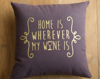 16x16 screen printed gold and plum throw pillow cover - Home is wherever my wine is