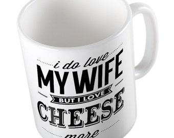 I Do Love My WIFE but I Love CHEESE More mug