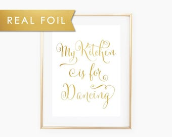 My Kitchen Is For Dancing Real Gold Foil Art Print 11x14, 8x10, 5x7