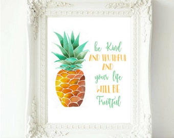 Be Kind And Truthful And Your life Will Be Fruitful, Pineapple Print, Pineapple Quote, Watercolor Pineapple Print, 8x10 Pineapple Print,