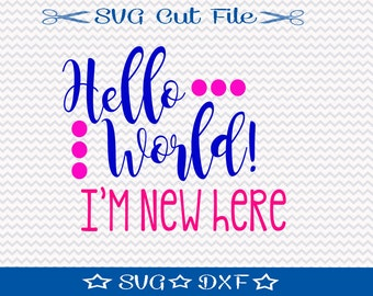 Baby SVG File / SVG Cut File /  SVG Download / Silhouette Cameo / Digital Download / Hello World I'm New Here / Family svg / Mom svg