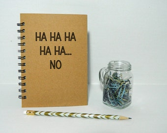 Ha Ha Ha Ha Ha No Notebook/Journal