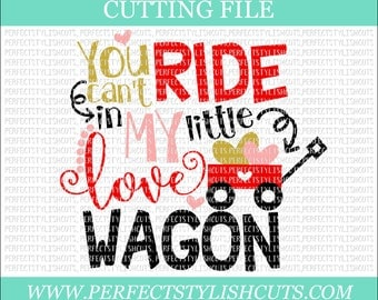 You Can't Ride In My Little Love Wagon - Valentines Day SVG, DXF, PNG, Eps Files for Cameo or Cricut - Valentine Svg, Love Svg, Heart Svg