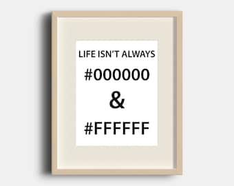 Life Isn't Always #000000 & #FFFFFF | 8x10 | Digital Print Art |  Graphic Design | Design Love | Quotes |