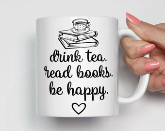 Book Lover Mug, Tea Lover Mug, Book Lover Gift, Drink Tea Read Books Be Happy, Tea Mug, Coffee Mug, Christmas Gift, Stocking Stuffer 0331