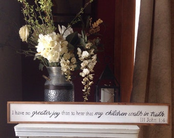I have no greater joy than to hear that my children walk in truth .. 3 John 1:4 ply sign, farmhouse verse sign, black white sign