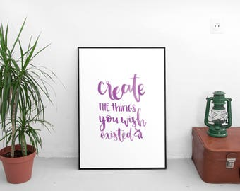 Create the things you wish existed // PRINTABLE, DIGITAL DOWNLOAD // typography, hand lettering, inspirational quote, wall art, print