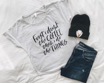 first i drink the coffee then i do the things hand lettered women's t-shirt