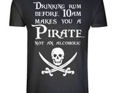 Organic Pirate T-shirt - Eco Friendly, Ethical, Sustainable - Eco Tee - Drinking Rum Before 10am Makes You a Pirate - Pirate Tee size XS-5XL