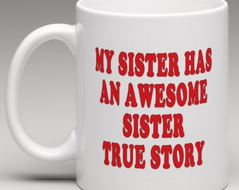 My Sister has an Awesome Sister True Story  - Novelty Mug