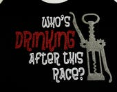 Who's Drinking After This Race? - funny running shirt  - glitter design tech tank, cotton tee, women's cut v neck - great for wine run races