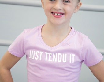 Just Tendu It Girls Dance Shirt