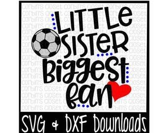 Soccer Sister SVG * Soccer SVG * Little Sister Biggest Fan Cut File - dxf & SVG Files - Silhouette Cameo, Cricut