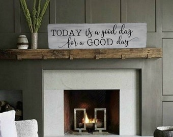 "Today is a good day for a good day Sign / Farmhouse Sign / Rustic Wood Sign / Fixer Upper Style / Wooden Sign /  Farmhouse Decor / 29"" L"