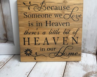 Because Someone We Love is in Heaven, there's a little bit of Heaven in Our Home - Wooden Sign