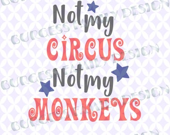 Not my circus not my monkeys Joke svg dxf Svg files Cuttable design svg dxf eps png