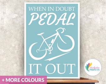 Cycling Print - Custom Colour - Bike Print - When in Doubt Pedal it Out - Cycling Quote - Cycling Print for Office