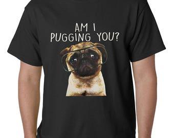 am i pugging you funny shirt