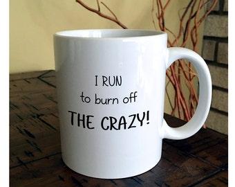 I Run To Burn Off The Crazy Coffee Mug | Runners Mug | Athletic Mug | Marathon Coffee Mug