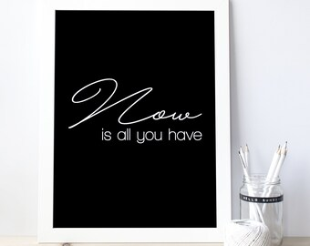 NOW is all you have Motivational Print, Office Quote, Office Art, Inspiration Quote,Typography Wall Art, Printable Quote, Printable Art 0064