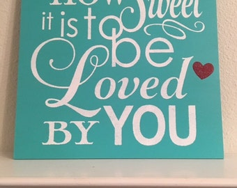 How Sweet It Is To Be Loved By You Sign-Wedding Sign-Boho Chic Wedding-12'x12' Sign-Turquoise And White