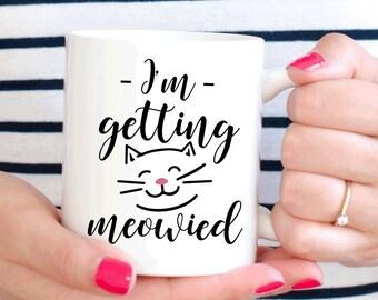 I'm getting meowied mug, Engagement mug, Engaged gift, Wedding announcement (M158)